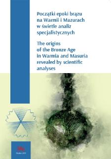 Początki epoki brązu na Warmii i Mazurach w świetle analiz specjalistycznych = The origins of the Bronze Age in Warmia and Masuria revealed by scientific analyses.