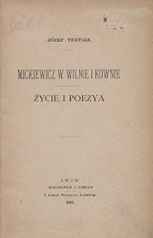 Mickiewicz w Wilnie i Kownie : życie i poezya. [T. 1]