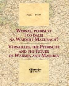 Wersal, plebiscyt i co dalej na Warmii i Mazurach? = Versailles, the plebiscite and the future of Warmia and Masuria.
