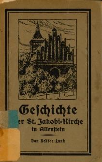 Geschichte der St. Jakobi-Kirche in Allenstein : im Auftrage des Kirchenvorstandes zum Besten der Renovation der St. Jakobi-Kirche