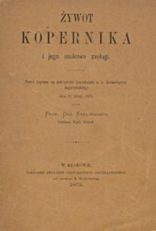 Żywot Kopernika i jego naukowe zasługi : rzecz czytana na publicznem posiedzeniu c. k. Uniwersytetu Jagiellońskiego dnia 19 lutego 1873