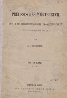 Preussisches Wörterbuch : Ost- und Westpreussische Provinzialismen in alphabetischer Folge. Bd. 1-2