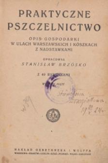 Praktyczne pszczelnictwo : opis gospodarki w ulach warszawskich i kószkach z nadstawkami