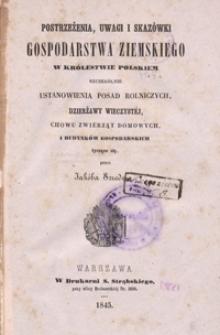 Postrzeżenia, uwagi i skazówki gospodarstwa ziemskiego w Królestwie Polskiém szczególnie ustanowienia posad rolniczych, dzierżawy wieczystéj, chowu zwiérząt domowych, i budynków gospodarskich tyczące się