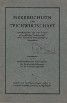 Merkbüchlein der Teichwirtschaft : Grundsätzliches aus dem Gebiete der praktischen Teichwirtschaft, unter besonderer Berücksichtigung Ostpreußens
