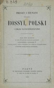 Prusacy i ich plany względem Rossyi, Polski i całej słowiańszczyzny : kilka słów rzuconych w roku 25-letniej rocznicy koronacyi najjaśniejszego Aleksandra II cesarza Rossyi i króla polskiego dla rozwagi reonowi Rossyi i uczciwej intelligencyi rossyjskiej