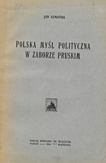 Polska myśl polityczna w zaborze pruskim : od rozbiorów do roku 1863 : próba syntezy historycznej