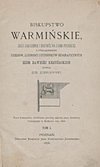 Biskupstwo warmińskie, jego założenie i rozwój na ziemi pruskiej z uwzględnieniem dziejów, ludności i stósunków jeograficznych ziem dawniéj krzyżackich. T. 1
