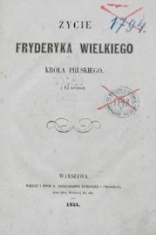 Życie Fryderyka Wielkiego króla pruskiego : z 12 rycinami