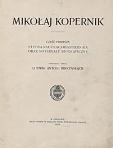 Mikołaj Kopernik. Cz. 1 : studya nad pracami Kopernika oraz materyały biograficzne