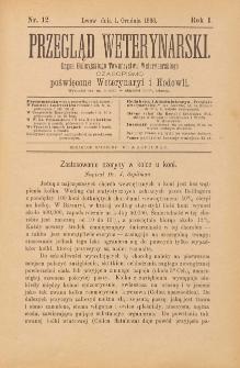 Przegląd Weterynarski : organ Galicyjskiego Towarzystwa Weterynarskiego : czasopismo poświęcone weterynaryi i hodowli, 1886 R. 1, nr 12