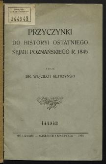 Przyczynki do historyi ostatniego sejmu poznańskiego r. 1845