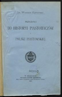Przyczynki do historyi Piastowiczów i Polski piastowskiej