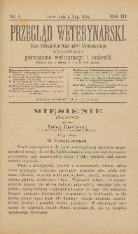 Przegląd Weterynarski : organ Galicyjskiego Towarzystwa Weterynarskiego : czasopismo poświęcone weterynaryi i hodowli, 1888 R. 3, nr 5