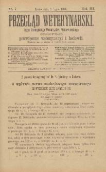Przegląd Weterynarski : organ Galicyjskiego Towarzystwa Weterynarskiego : czasopismo poświęcone weterynaryi i hodowli, 1888 R. 3, nr 7