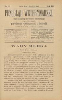 Przegląd Weterynarski : organ Galicyjskiego Towarzystwa Weterynarskiego : czasopismo poświęcone weterynaryi i hodowli, 1888 R. 3, nr 12