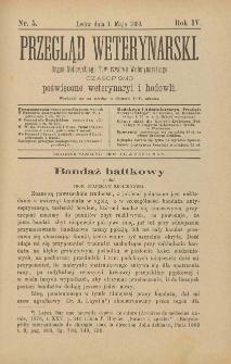 Przegląd Weterynarski : organ Galicyjskiego Towarzystwa Weterynarskiego : czasopismo poświęcone weterynaryi i hodowli, 1889 R. 4, nr 5