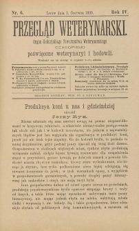 Przegląd Weterynarski : organ Galicyjskiego Towarzystwa Weterynarskiego : czasopismo poświęcone weterynaryi i hodowli, 1889 R. 4, nr 6