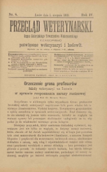 Przegląd Weterynarski : organ Galicyjskiego Towarzystwa Weterynarskiego : czasopismo poświęcone weterynaryi i hodowli, 1889 R. 4, nr 8