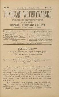 Przegląd Weterynarski : organ Galicyjskiego Towarzystwa Weterynarskiego : czasopismo poświęcone weterynaryi i hodowli, 1889 R. 4, nr 10