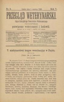 Przegląd Weterynarski : organ Galicyjskiego Towarzystwa Weterynarskiego : czasopismo poświęcone weterynaryi i hodowli, 1890 R. 5, nr 6