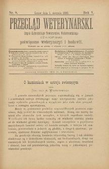 Przegląd Weterynarski : organ Galicyjskiego Towarzystwa Weterynarskiego : czasopismo poświęcone weterynaryi i hodowli, 1890 R. 5, nr 8