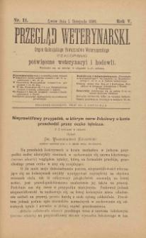 Przegląd Weterynarski : organ Galicyjskiego Towarzystwa Weterynarskiego : czasopismo poświęcone weterynaryi i hodowli, 1890 R. 5, nr 11