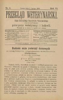 Przegląd Weterynarski : organ Galicyjskiego Towarzystwa Weterynarskiego : czasopismo poświęcone weterynaryi i hodowli, 1891 R. 6, nr 2