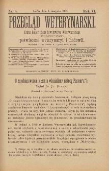 Przegląd Weterynarski : organ Galicyjskiego Towarzystwa Weterynarskiego : czasopismo poświęcone weterynaryi i hodowli, 1891 R. 6, nr 8