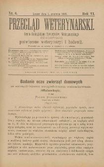 Przegląd Weterynarski : organ Galicyjskiego Towarzystwa Weterynarskiego : czasopismo poświęcone weterynaryi i hodowli, 1892 R. 7, nr 6