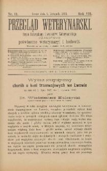 Przegląd Weterynarski : organ Galicyjskiego Towarzystwa Weterynarskiego : czasopismo poświęcone weterynaryi i hodowli, 1892 R. 7, nr 11