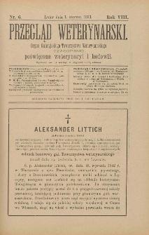 Przegląd Weterynarski : organ Galicyjskiego Towarzystwa Weterynarskiego : czasopismo poświęcone weterynaryi i hodowli, 1893 R. 8, nr 6