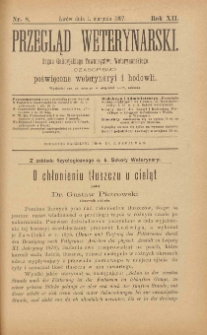 Przegląd Weterynarski : organ Galicyjskiego Towarzystwa Weterynarskiego : czasopismo poświęcone weterynaryi i hodowli, 1897 R. 12, nr 8