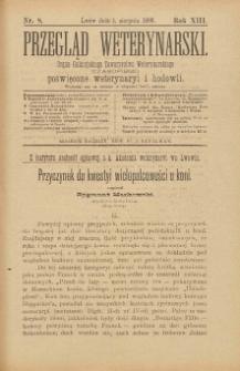 Przegląd Weterynarski : organ Galicyjskiego Towarzystwa Weterynarskiego : czasopismo poświęcone weterynaryi i hodowli, 1898 R. 13, nr 8