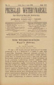 Przegląd Weterynarski : organ Galicyjskiego Towarzystwa Weterynarskiego : czasopismo poświęcone weterynaryi i hodowli, 1900 R. 15, nr 5