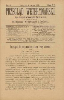 Przegląd Weterynarski : organ Galicyjskiego Towarzystwa Weterynarskiego : czasopismo poświęcone weterynaryi i hodowli, 1900 R. 15, nr 6