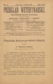 Przegląd Weterynarski : organ Galicyjskiego Towarzystwa Weterynarskiego : czasopismo poświęcone weterynaryi i hodowli, 1901 R. 16, nr 1