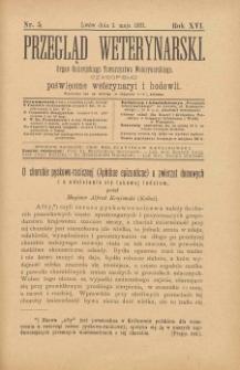 Przegląd Weterynarski : organ Galicyjskiego Towarzystwa Weterynarskiego : czasopismo poświęcone weterynaryi i hodowli, 1901 R. 16, nr 5