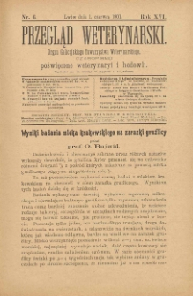 Przegląd Weterynarski : organ Galicyjskiego Towarzystwa Weterynarskiego : czasopismo poświęcone weterynaryi i hodowli, 1901 R. 16, nr 6