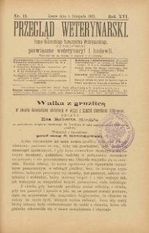 Przegląd Weterynarski : organ Galicyjskiego Towarzystwa Weterynarskiego : czasopismo poświęcone weterynaryi i hodowli, 1901 R. 16, nr 11