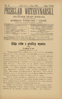 Przegląd Weterynarski : organ Galicyjskiego Towarzystwa Weterynarskiego : czasopismo poświęcone weterynaryi i hodowli, 1902 R. 17, nr 2