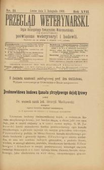 Przegląd Weterynarski : organ Galicyjskiego Towarzystwa Weterynarskiego : czasopismo poświęcone weterynaryi i hodowli, 1902 R. 17, nr 11