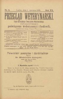 Przegląd Weterynarski : organ Galicyjskiego Towarzystwa Weterynarskiego : czasopismo poświęcone weterynaryi i hodowli, 1905 R. 20, nr 6