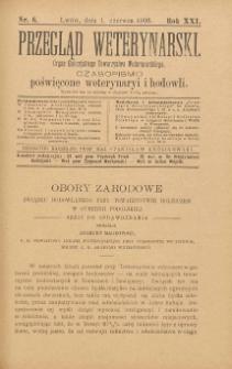 Przegląd Weterynarski : organ Galicyjskiego Towarzystwa Weterynarskiego : czasopismo poświęcone weterynaryi i hodowli, 1906 R. 21, nr 6