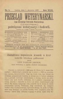 Przegląd Weterynarski : organ Galicyjskiego Towarzystwa Weterynarskiego : czasopismo poświęcone weterynaryi i hodowli, 1907 R. 22, nr 1