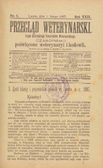 Przegląd Weterynarski : organ Galicyjskiego Towarzystwa Weterynarskiego : czasopismo poświęcone weterynaryi i hodowli, 1907 R. 22, nr 2
