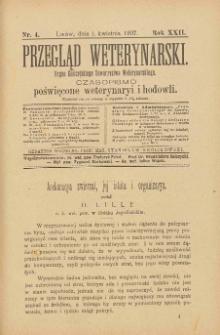 Przegląd Weterynarski : organ Galicyjskiego Towarzystwa Weterynarskiego : czasopismo poświęcone weterynaryi i hodowli, 1907 R. 22, nr 4