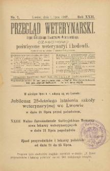 Przegląd Weterynarski : organ Galicyjskiego Towarzystwa Weterynarskiego : czasopismo poświęcone weterynaryi i hodowli, 1907 R. 22, nr 7