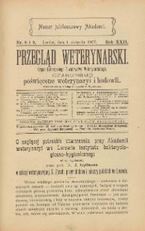 Przegląd Weterynarski : organ Galicyjskiego Towarzystwa Weterynarskiego : czasopismo poświęcone weterynaryi i hodowli, 1907 R. 22, nr 8 i 9