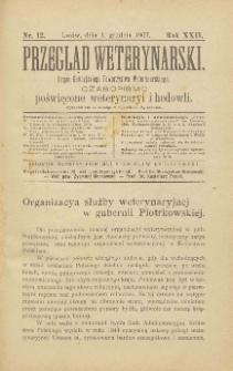 Przegląd Weterynarski : organ Galicyjskiego Towarzystwa Weterynarskiego : czasopismo poświęcone weterynaryi i hodowli, 1907 R. 22, nr 12